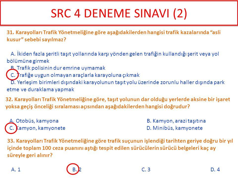 SRC 4 DENEME SINAVI (2) 31. Karayolları Trafik Yönetmeliğine göre aşağıdakilerden hangisi trafik kazalarında asli kusur sebebi sayılmaz