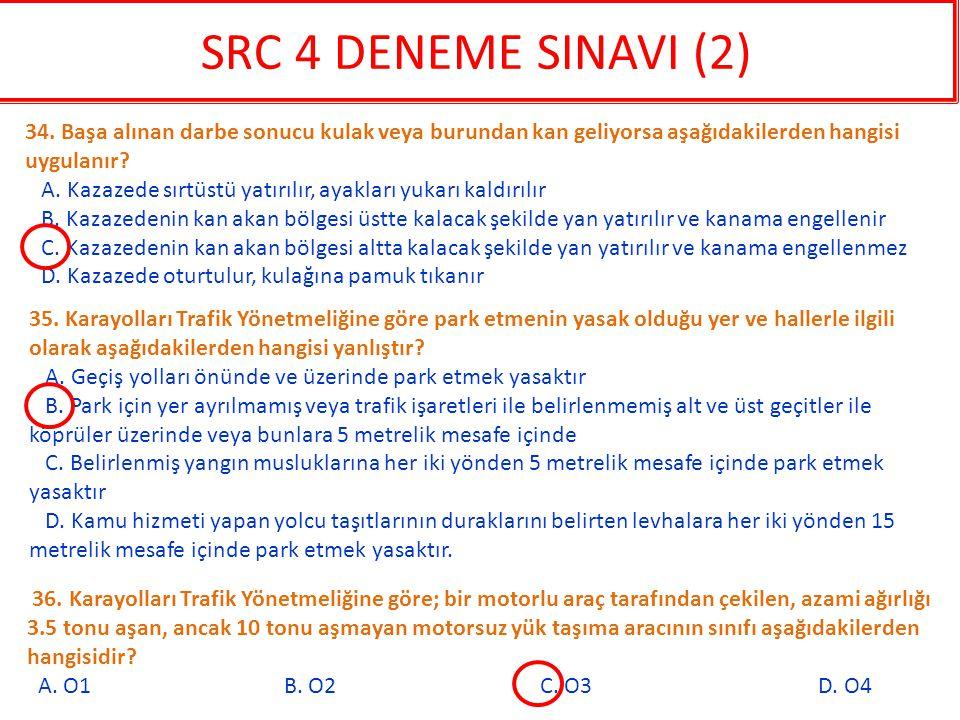 SRC 4 DENEME SINAVI (2) 34. Başa alınan darbe sonucu kulak veya burundan kan geliyorsa aşağıdakilerden hangisi uygulanır
