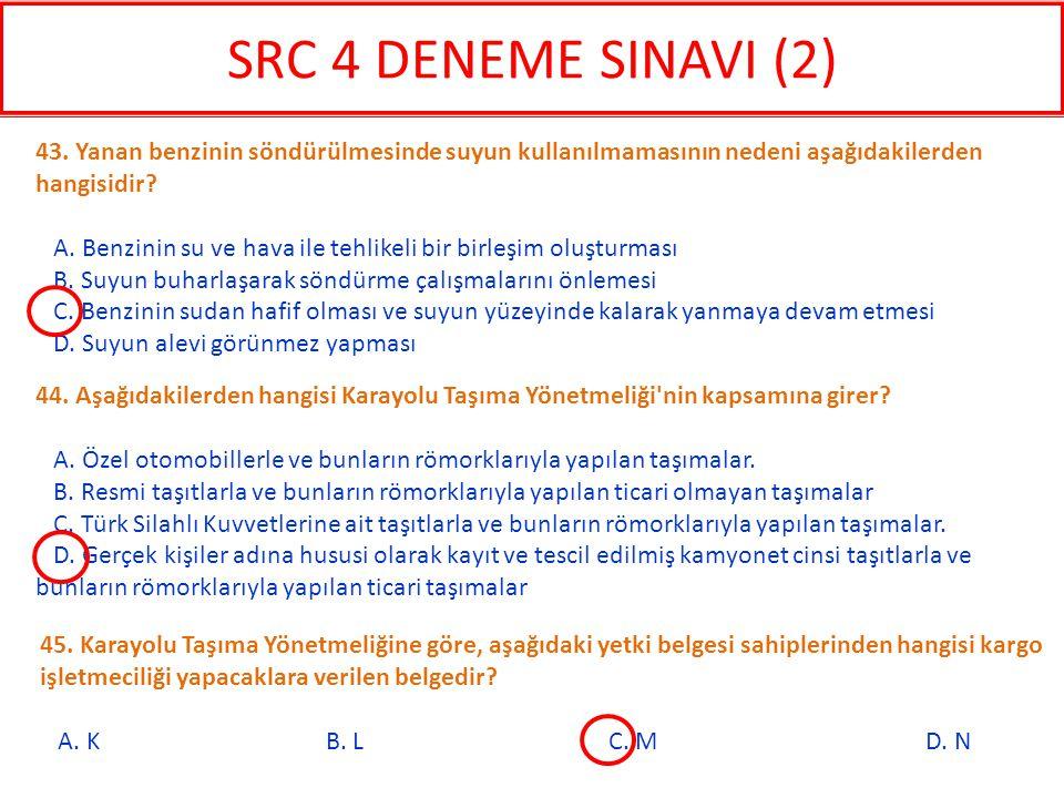 SRC 4 DENEME SINAVI (2) 43. Yanan benzinin söndürülmesinde suyun kullanılmamasının nedeni aşağıdakilerden hangisidir
