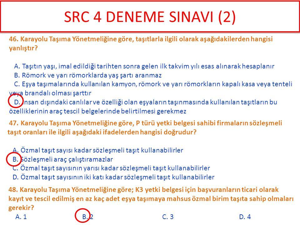 SRC 4 DENEME SINAVI (2) 46. Karayolu Taşıma Yönetmeliğine göre, taşıtlarla ilgili olarak aşağıdakilerden hangisi yanlıştır