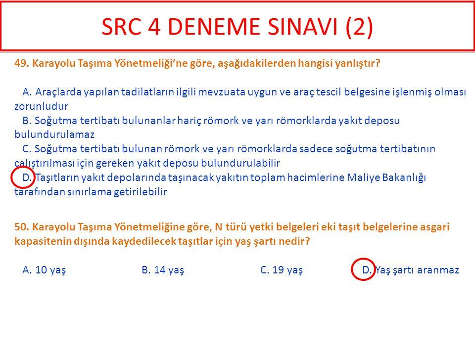 SRC 4 DENEME SINAVI (2) 49. Karayolu Taşıma Yönetmeliği'ne göre, aşağıdakilerden hangisi yanlıştır