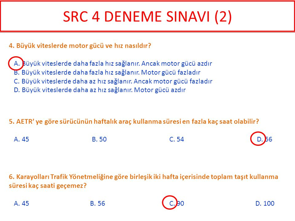 SRC 4 DENEME SINAVI (2) 4. Büyük viteslerde motor gücü ve hız nasıldır A. Büyük viteslerde daha fazla hız sağlanır. Ancak motor gücü azdır.