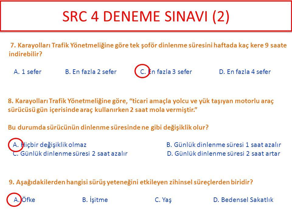 SRC 4 DENEME SINAVI (2) 7. Karayolları Trafik Yönetmeliğine göre tek şoför dinlenme süresini haftada kaç kere 9 saate indirebilir