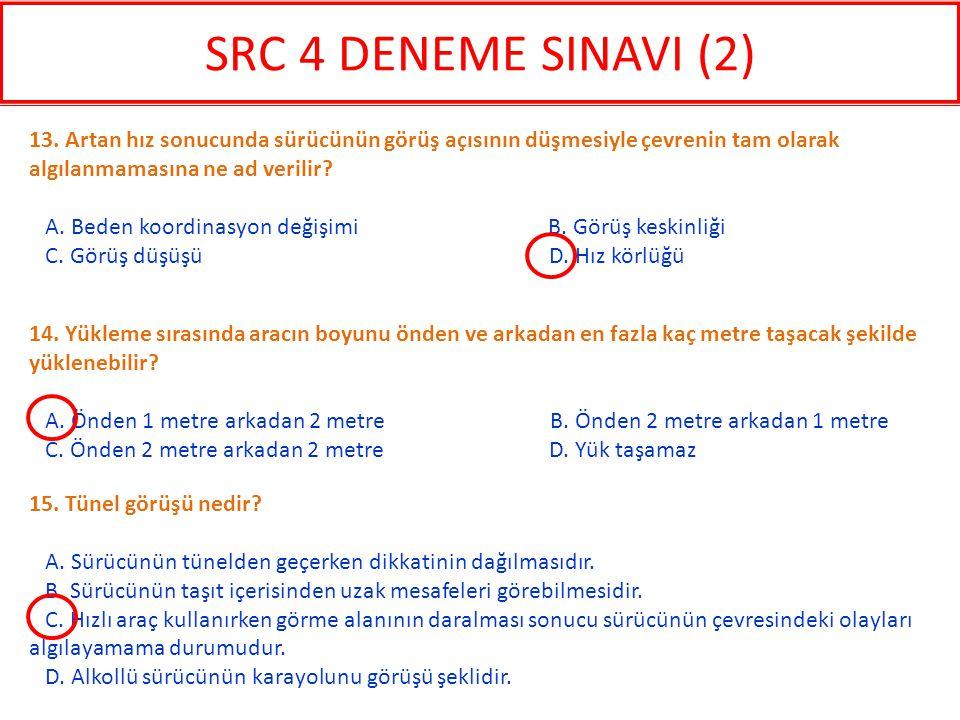 SRC 4 DENEME SINAVI (2) 13. Artan hız sonucunda sürücünün görüş açısının düşmesiyle çevrenin tam olarak algılanmamasına ne ad verilir