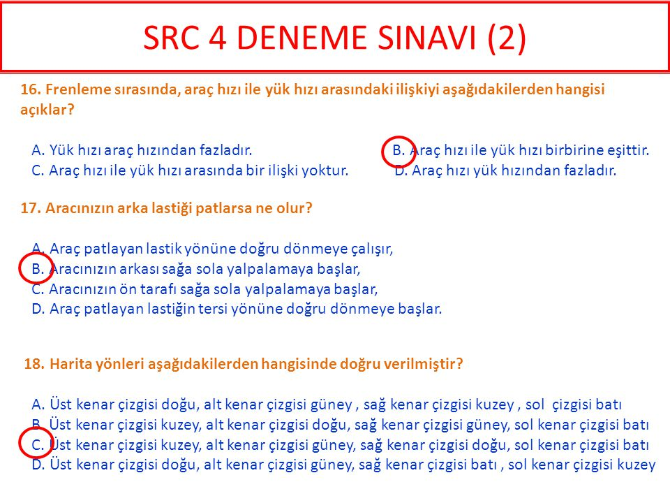 SRC 4 DENEME SINAVI (2) 16. Frenleme sırasında, araç hızı ile yük hızı arasındaki ilişkiyi aşağıdakilerden hangisi açıklar