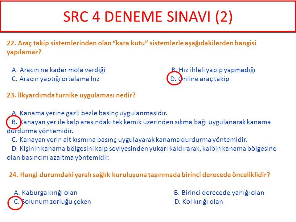 SRC 4 DENEME SINAVI (2) 22. Araç takip sistemlerinden olan kara kutu sistemlerle aşağıdakilerden hangisi yapılamaz