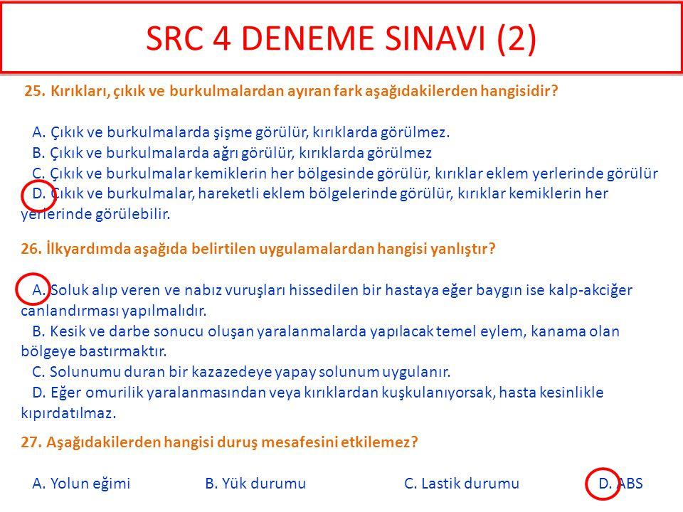 SRC 4 DENEME SINAVI (2) 25. Kırıkları, çıkık ve burkulmalardan ayıran fark aşağıdakilerden hangisidir