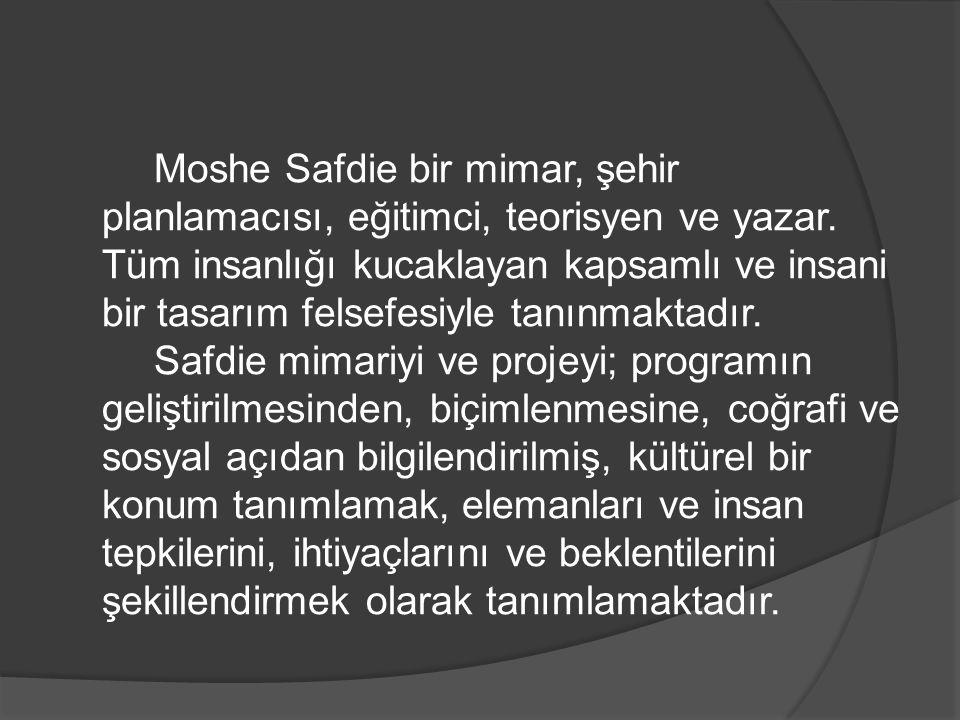 Moshe Safdie bir mimar, şehir planlamacısı, eğitimci, teorisyen ve yazar.