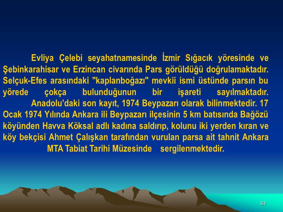Evliya Çelebi seyahatnamesinde İzmir Sığacık yöresinde ve Şebinkarahisar ve Erzincan civarında Pars görüldüğü doğrulamaktadır.