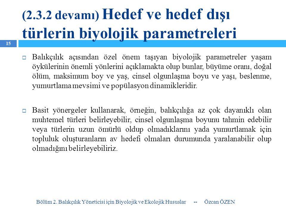 (2.3.2 devamı) Hedef ve hedef dışı türlerin biyolojik parametreleri