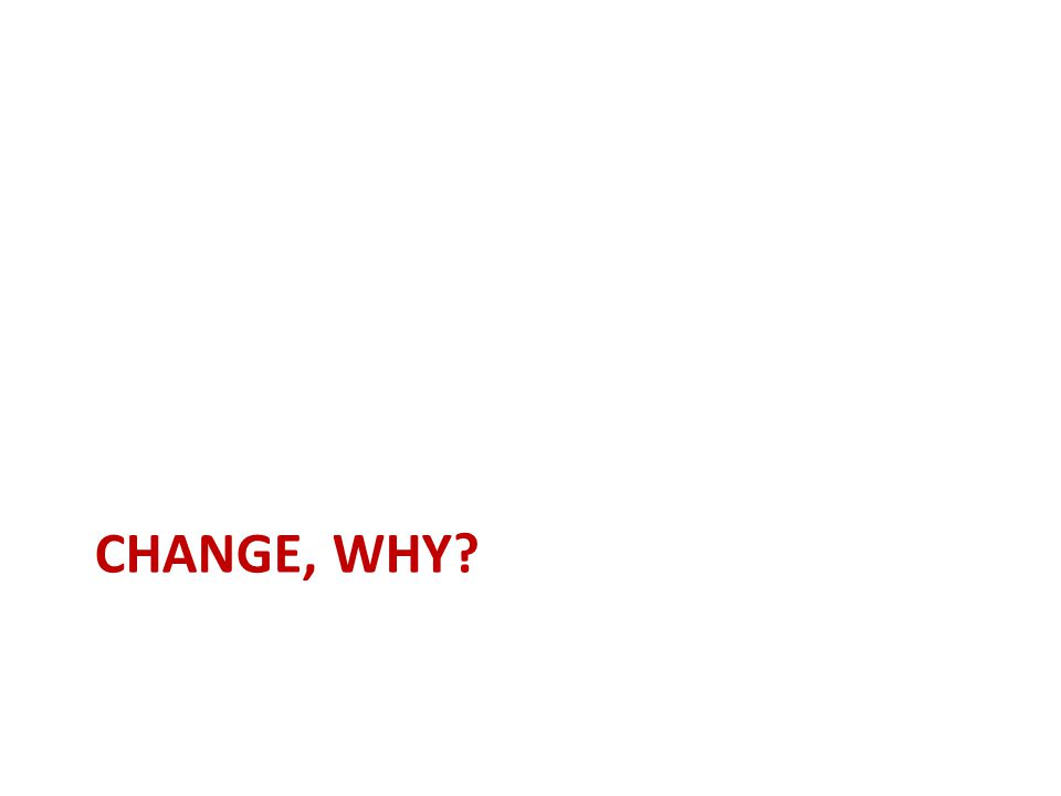 CHANGE, WHY