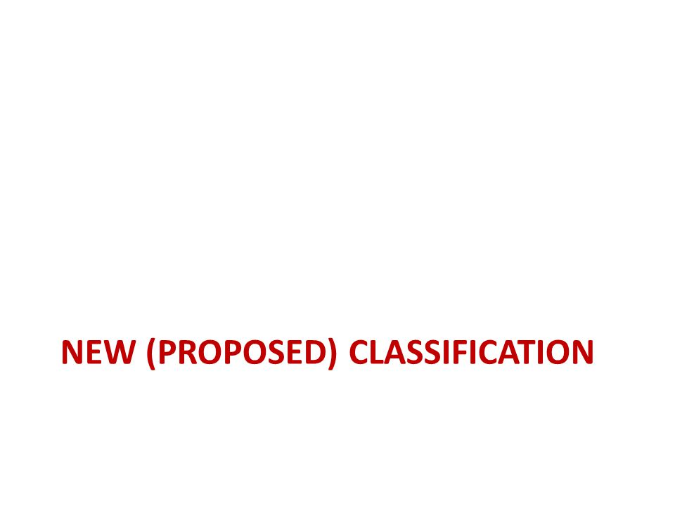 NEW (PROPOSED) CLASSIFICATION