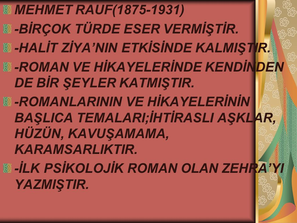 MEHMET RAUF(1875-1931) -BİRÇOK TÜRDE ESER VERMİŞTİR. -HALİT ZİYA'NIN ETKİSİNDE KALMIŞTIR.