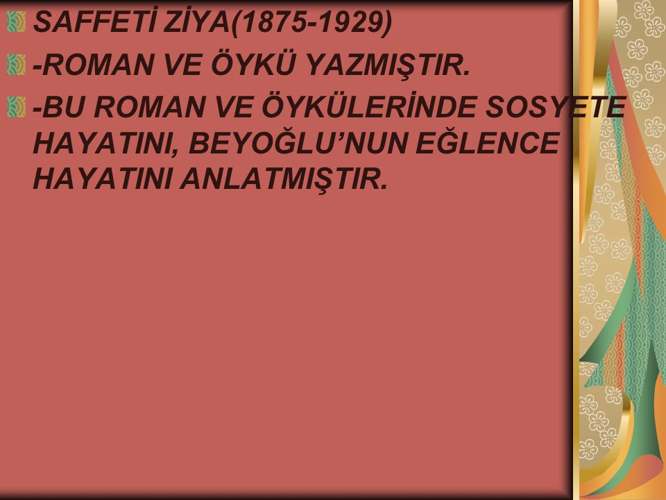 SAFFETİ ZİYA(1875-1929) -ROMAN VE ÖYKÜ YAZMIŞTIR.