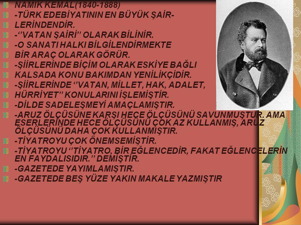 NAMIK KEMAL(1840-1888) -TÜRK EDEBİYATININ EN BÜYÜK ŞAİR- LERİNDENDİR. -''VATAN ŞAİRİ'' OLARAK BİLİNİR.