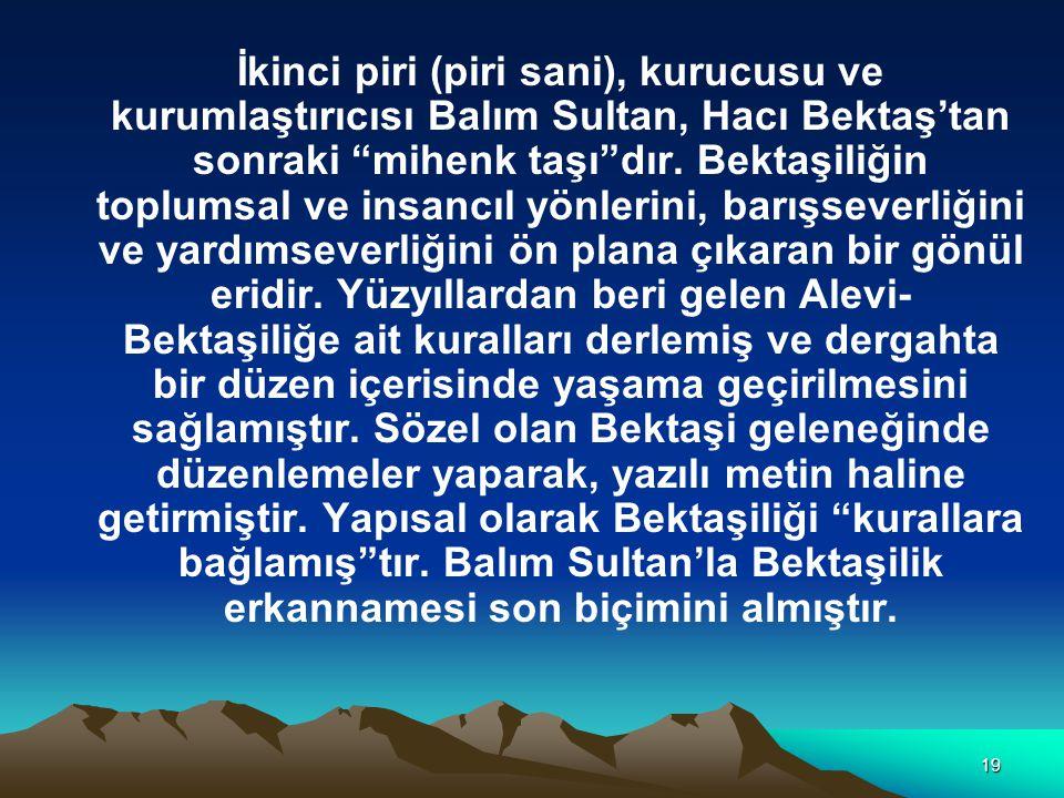 İkinci piri (piri sani), kurucusu ve kurumlaştırıcısı Balım Sultan, Hacı Bektaş'tan sonraki mihenk taşı dır.