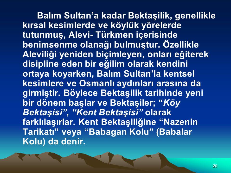 Balım Sultan'a kadar Bektaşilik, genellikle kırsal kesimlerde ve köylük yörelerde tutunmuş, Alevi- Türkmen içerisinde benimsenme olanağı bulmuştur.