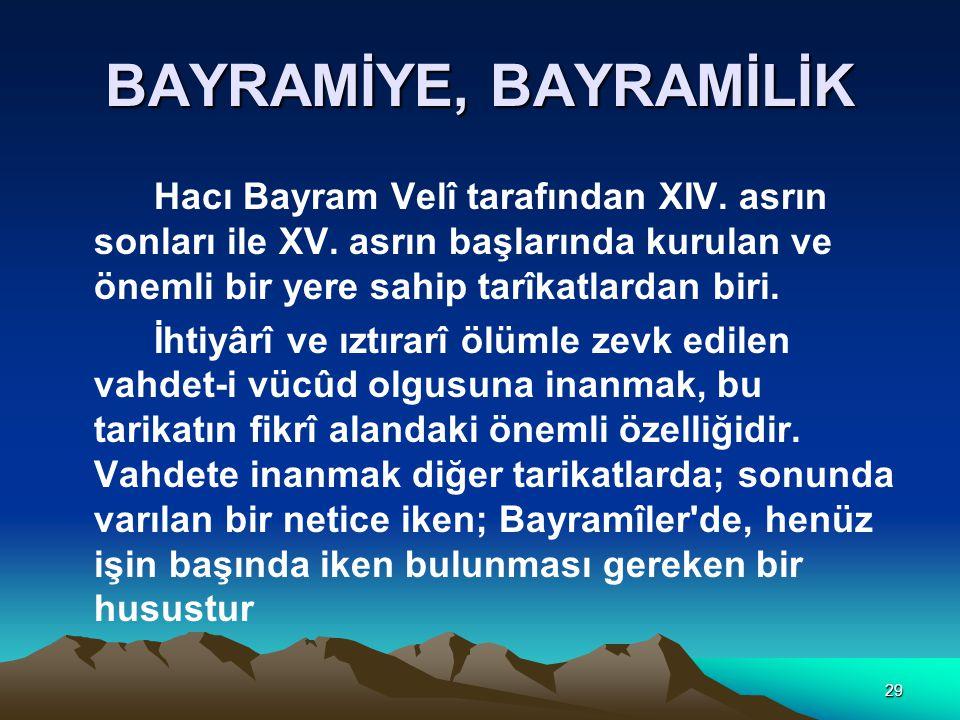 BAYRAMİYE, BAYRAMİLİK Hacı Bayram Velî tarafından XIV. asrın sonları ile XV. asrın başlarında kurulan ve önemli bir yere sahip tarîkatlardan biri.