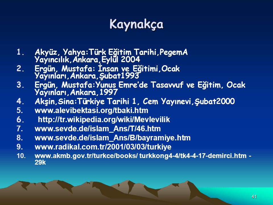 Kaynakça Akyüz, Yahya:Türk Eğitim Tarihi,PegemA Yayıncılık,Ankara,Eylül 2004. Ergün, Mustafa: İnsan ve Eğitimi,Ocak Yayınları,Ankara,Şubat1993.