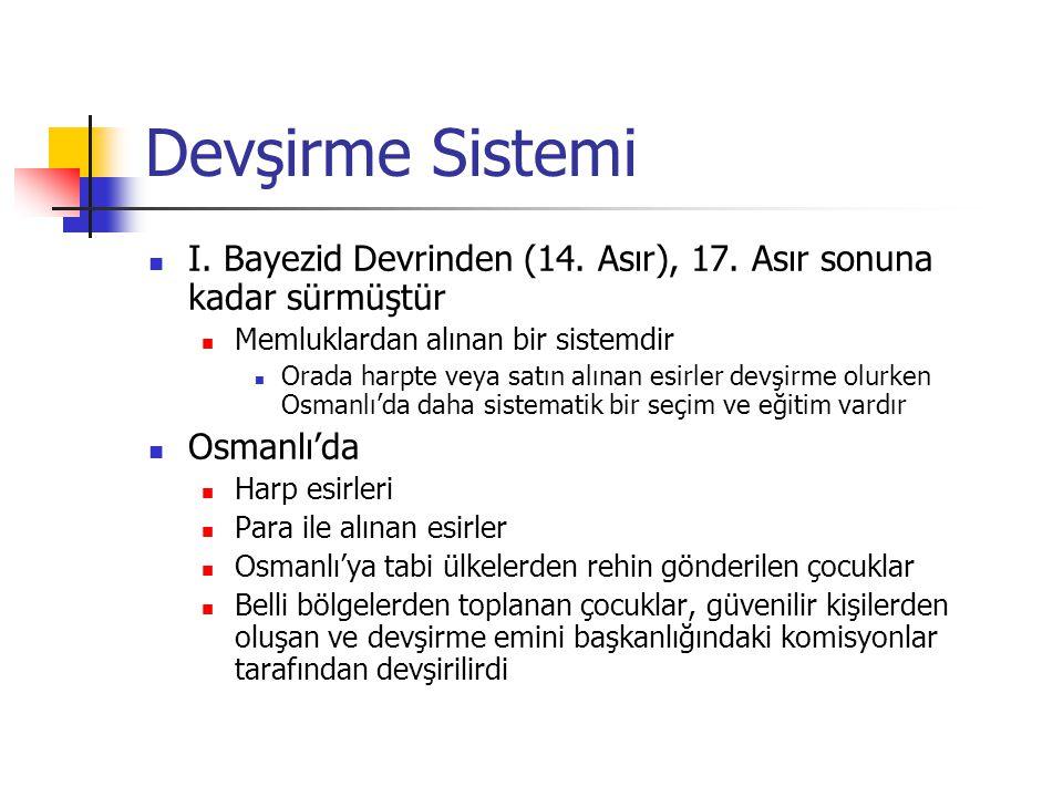 Devşirme Sistemi I. Bayezid Devrinden (14. Asır), 17. Asır sonuna kadar sürmüştür. Memluklardan alınan bir sistemdir.