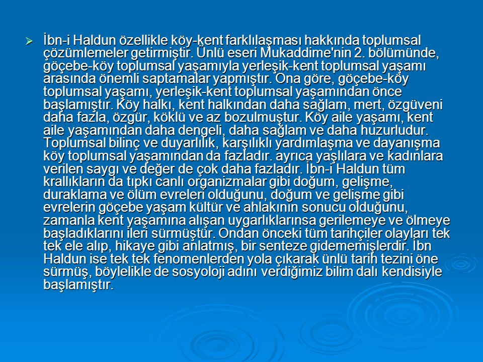 İbn-i Haldun özellikle köy-kent farklılaşması hakkında toplumsal çözümlemeler getirmiştir.