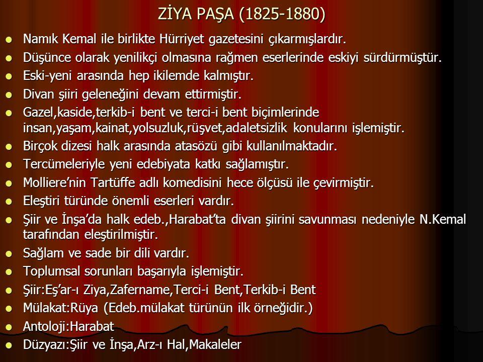 ZİYA PAŞA (1825-1880) Namık Kemal ile birlikte Hürriyet gazetesini çıkarmışlardır.
