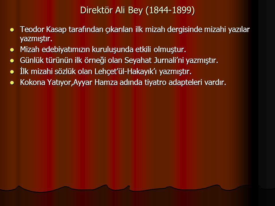 Direktör Ali Bey (1844-1899) Teodor Kasap tarafından çıkarılan ilk mizah dergisinde mizahi yazılar yazmıştır.
