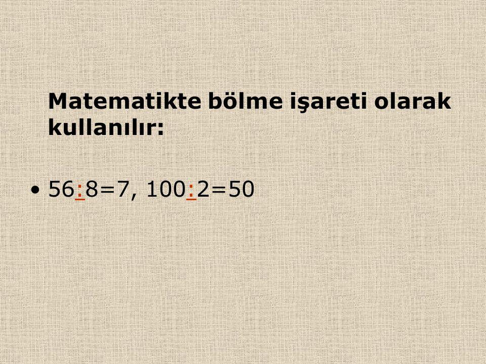 Matematikte bölme işareti olarak kullanılır: