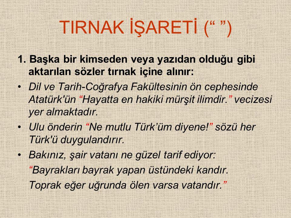 TIRNAK İŞARETİ ( ) 1. Başka bir kimseden veya yazıdan olduğu gibi aktarılan sözler tırnak içine alınır:
