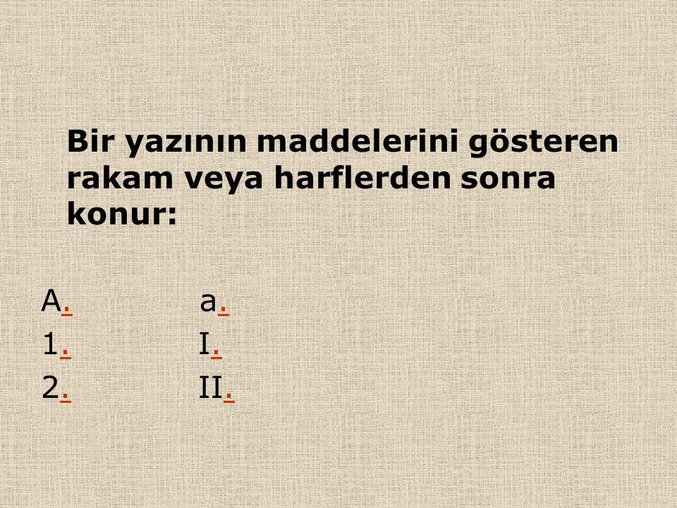 Bir yazının maddelerini gösteren rakam veya harflerden sonra konur: