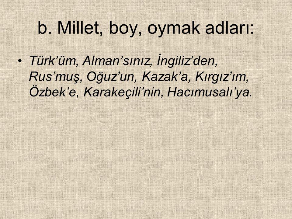 b. Millet, boy, oymak adları:
