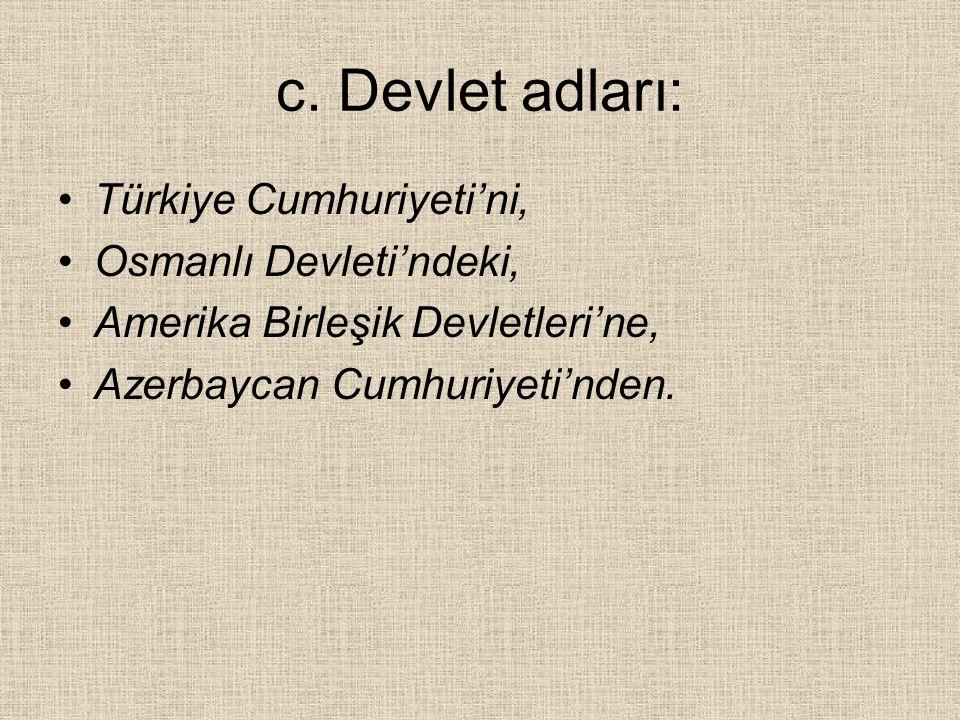 c. Devlet adları: Türkiye Cumhuriyeti'ni, Osmanlı Devleti'ndeki,