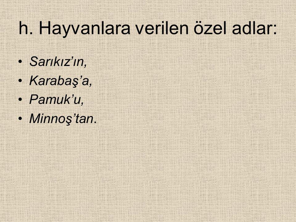h. Hayvanlara verilen özel adlar: