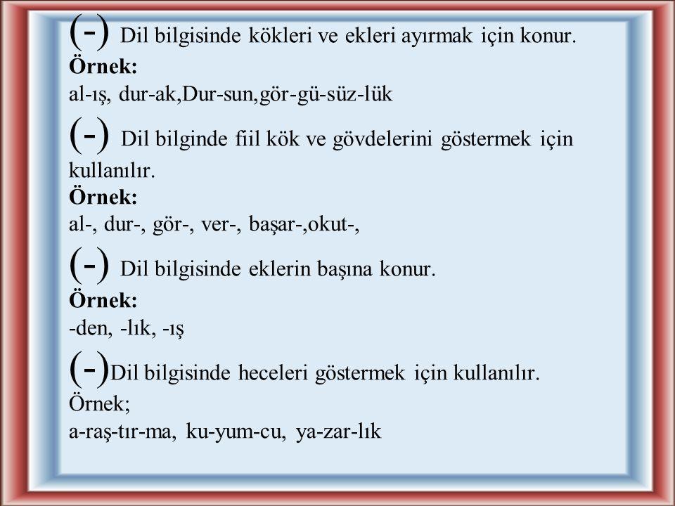 (-) Dil bilgisinde kökleri ve ekleri ayırmak için konur