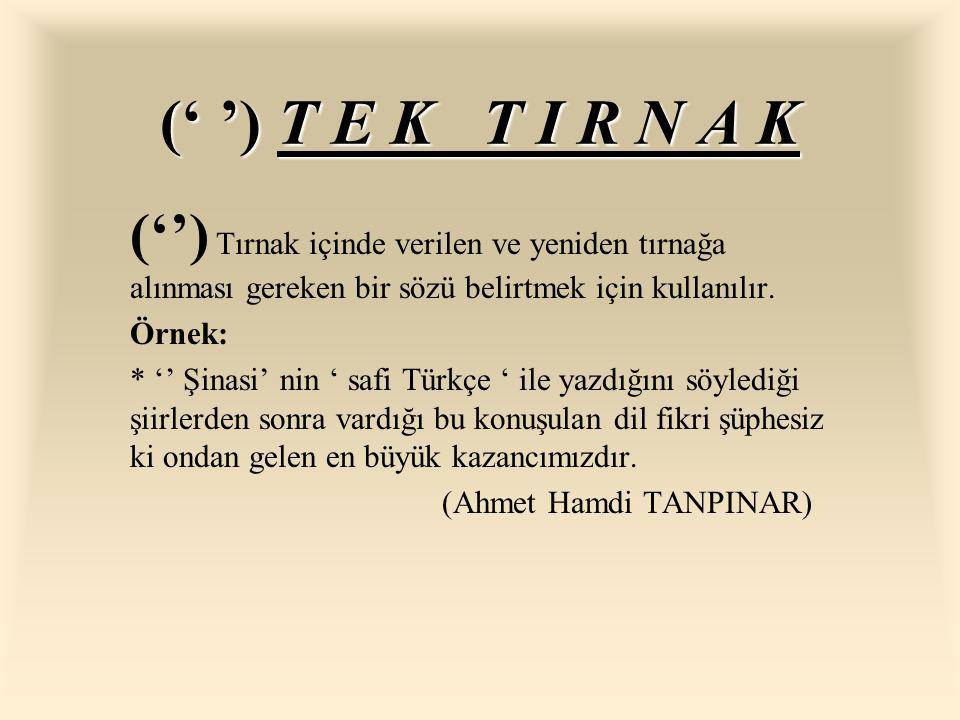 (' ') T E K T I R N A K ('') Tırnak içinde verilen ve yeniden tırnağa alınması gereken bir sözü belirtmek için kullanılır.