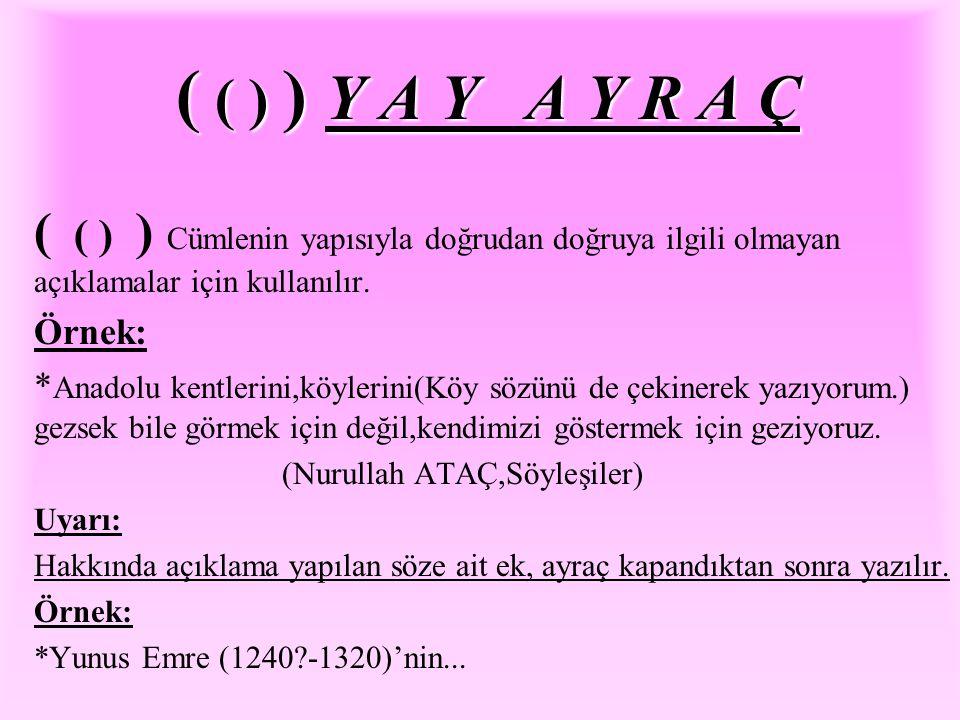 ( ( ) ) Y A Y A Y R A Ç ( ( ) ) Cümlenin yapısıyla doğrudan doğruya ilgili olmayan açıklamalar için kullanılır.