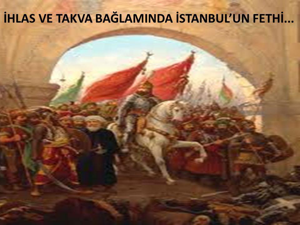 İHLAS VE TAKVA BAĞLAMINDA İSTANBUL'UN FETHİ...