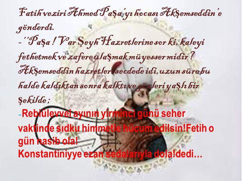 Fatih veziri Ahmed Paşa'yı hocası Akşemseddin'e gönderdi.