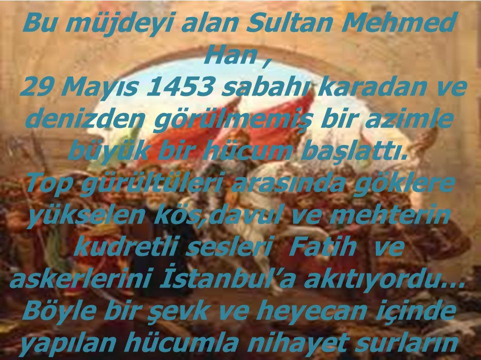 Bu müjdeyi alan Sultan Mehmed Han ,