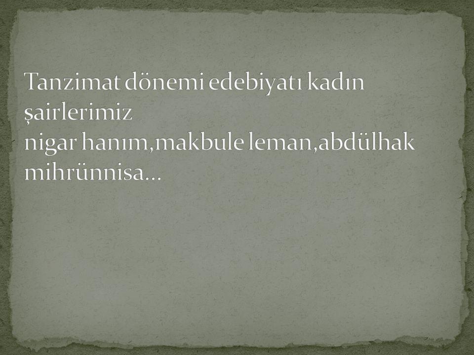Tanzimat dönemi edebiyatı kadın şairlerimiz nigar hanım,makbule leman,abdülhak mihrünnisa…