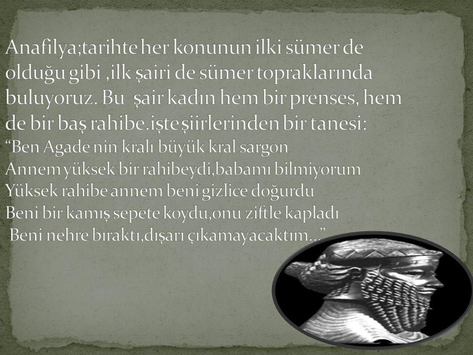 Anafilya;tarihte her konunun ilki sümer de olduğu gibi ,ilk şairi de sümer topraklarında buluyoruz.