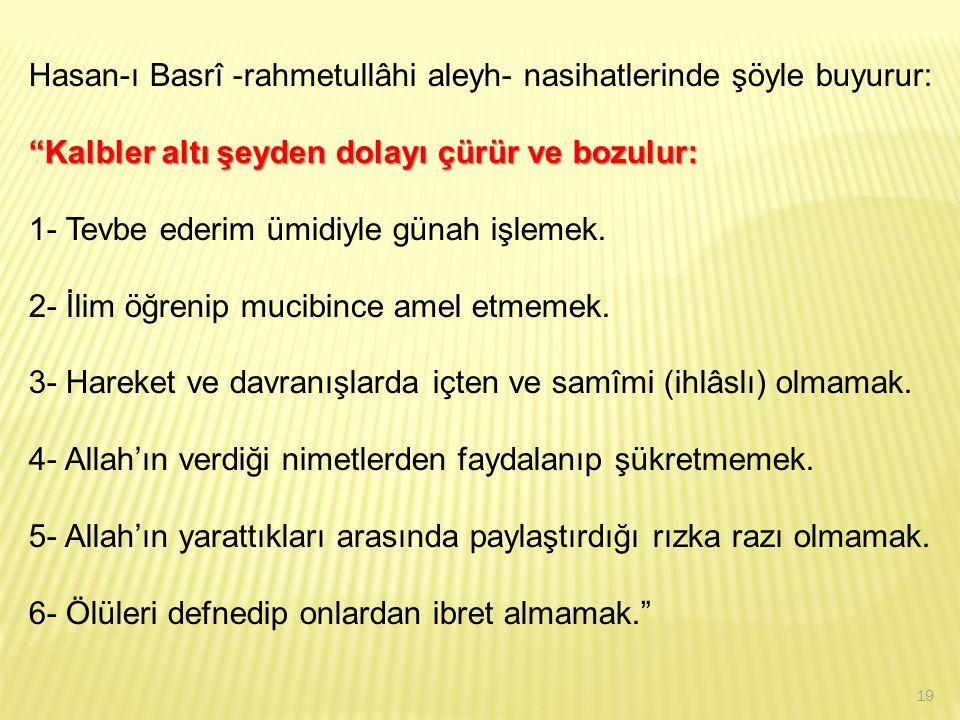 Hasan-ı Basrî -rahmetullâhi aleyh- nasihatlerinde şöyle buyurur: