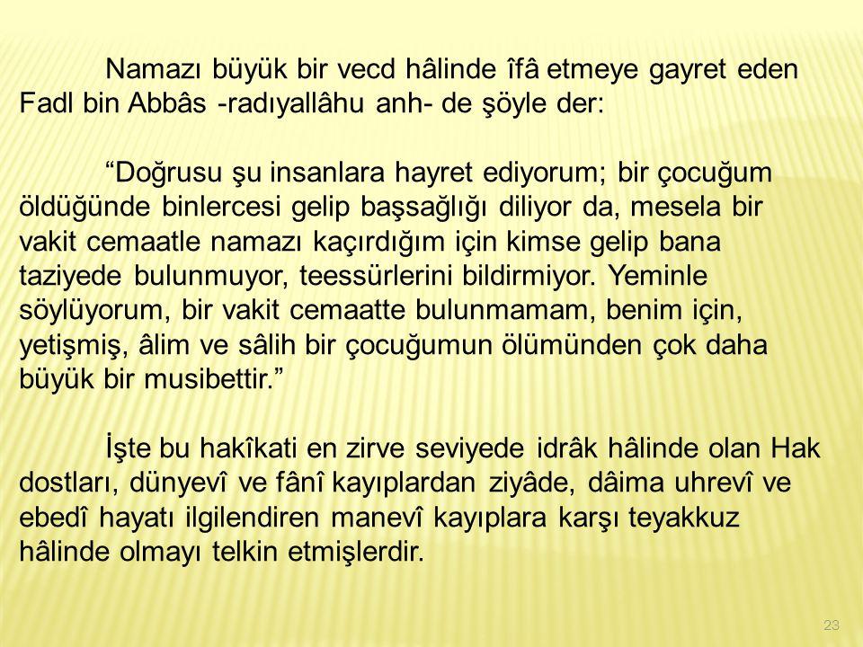 Namazı büyük bir vecd hâlinde îfâ etmeye gayret eden Fadl bin Abbâs -radıyallâhu anh- de şöyle der: