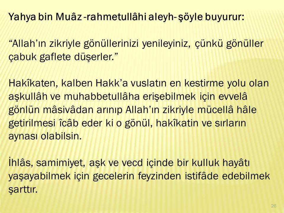 Yahya bin Muâz -rahmetullâhi aleyh- şöyle buyurur: