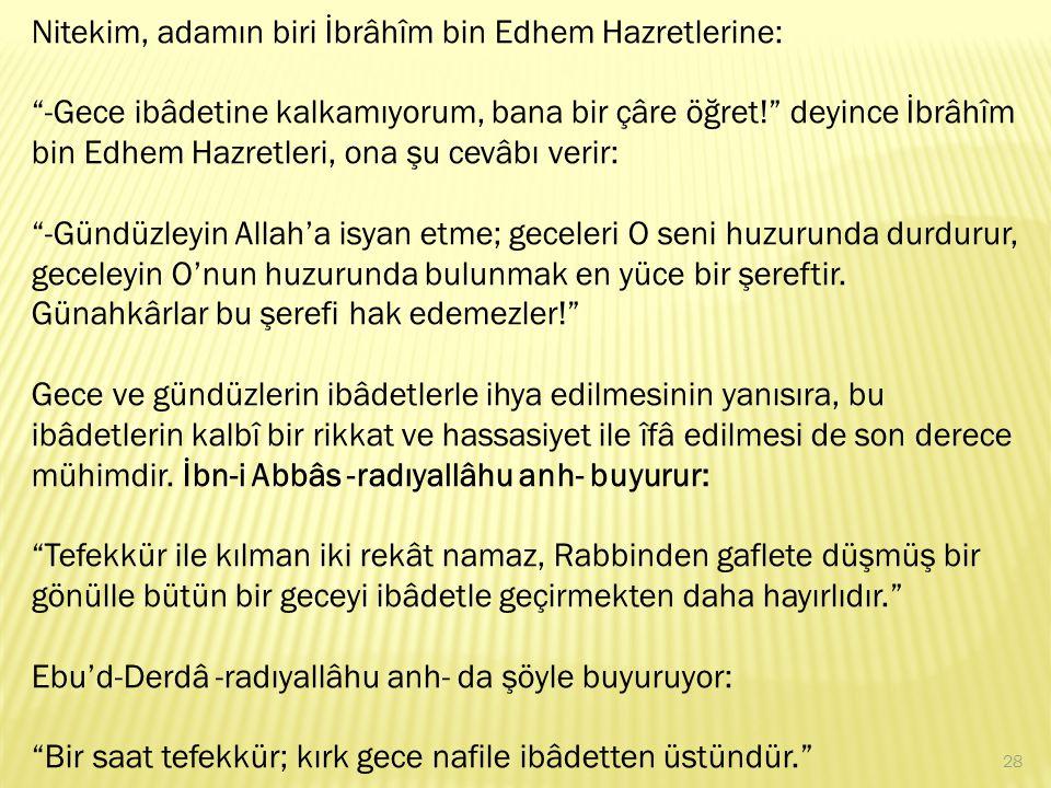 Nitekim, adamın biri İbrâhîm bin Edhem Hazretlerine: