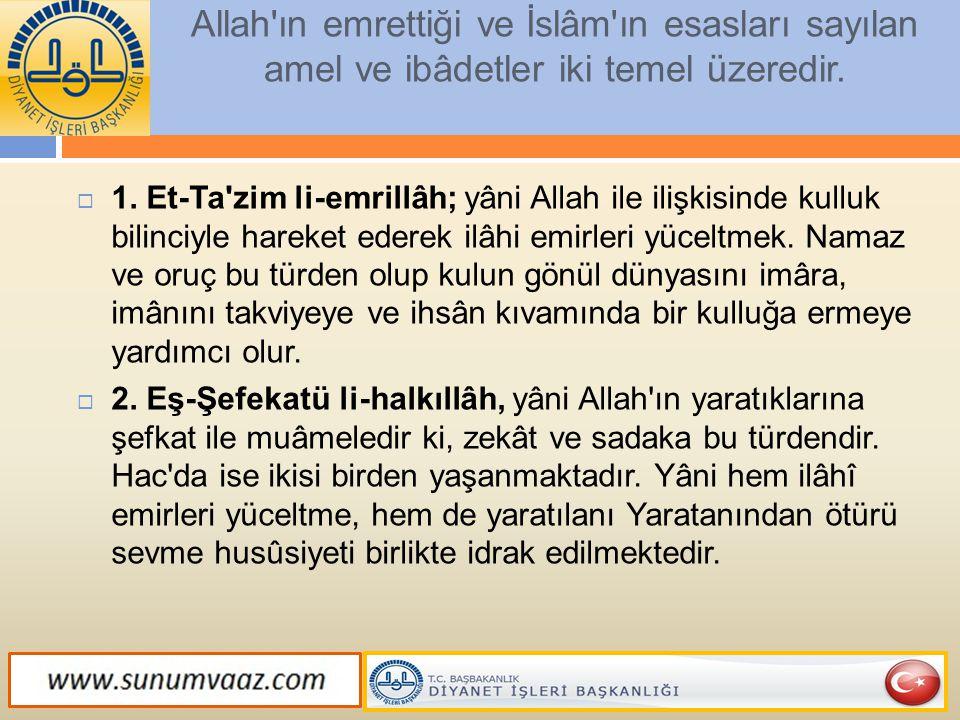 Allah ın emrettiği ve İslâm ın esasları sayılan amel ve ibâdetler iki temel üzeredir.