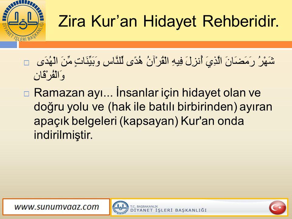 Zira Kur'an Hidayet Rehberidir.