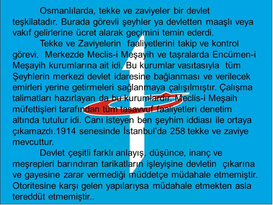 Osmanlılarda, tekke ve zaviyeler bir devlet teşkilatadır