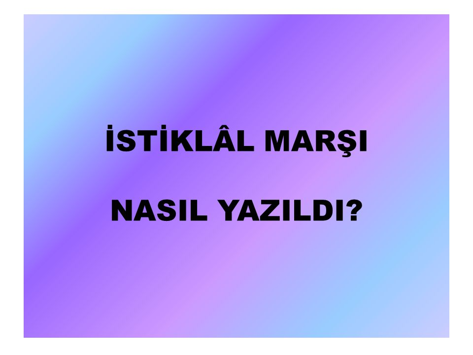 İSTİKLÂL MARŞI NASIL YAZILDI