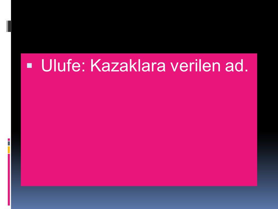 Ulufe: Kazaklara verilen ad.